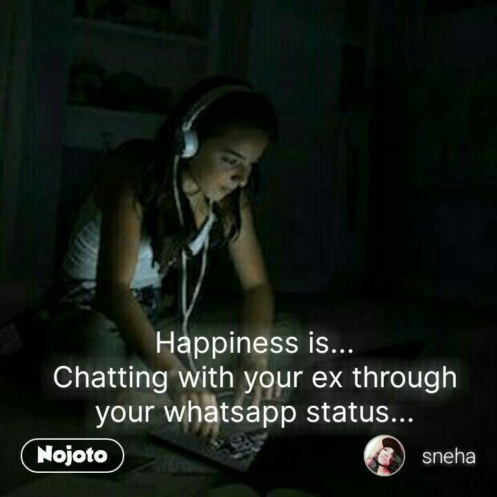 Happiness Is Chatting With Your Ex Through Your Nojoto