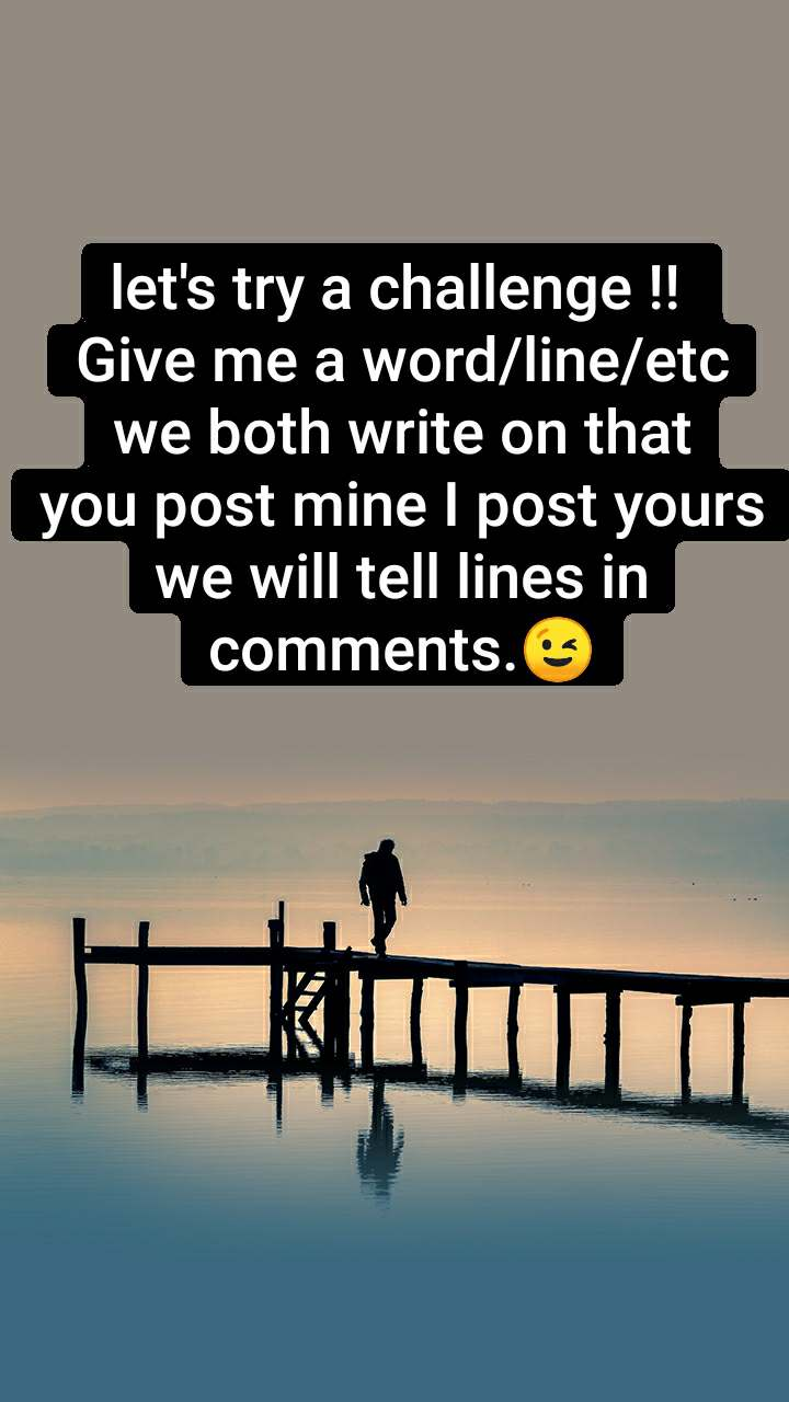 let's try a challenge !!  Give me a word/line/etc we both write on that you post mine I post yours we will tell lines in comments.😉