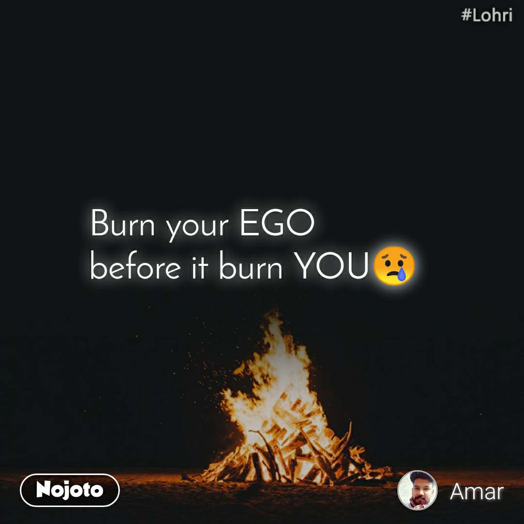 #Lohri  Burn your EGO before it burn YOU😢