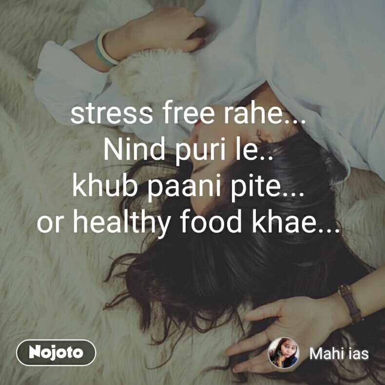 stress free rahe...  Nind puri le..  khub paani pite...  or healthy food khae...