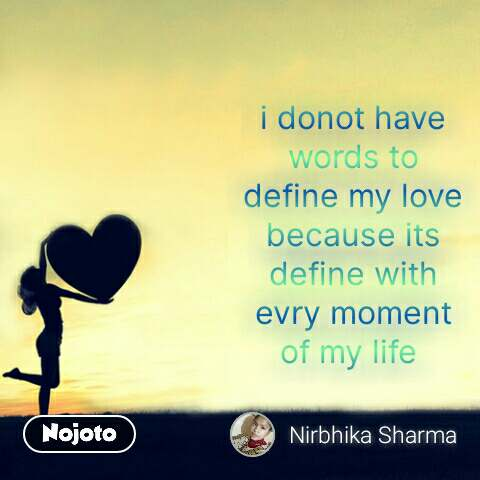 i donot have words to define my love because its define with evry moment of my life  #NojotoQuote