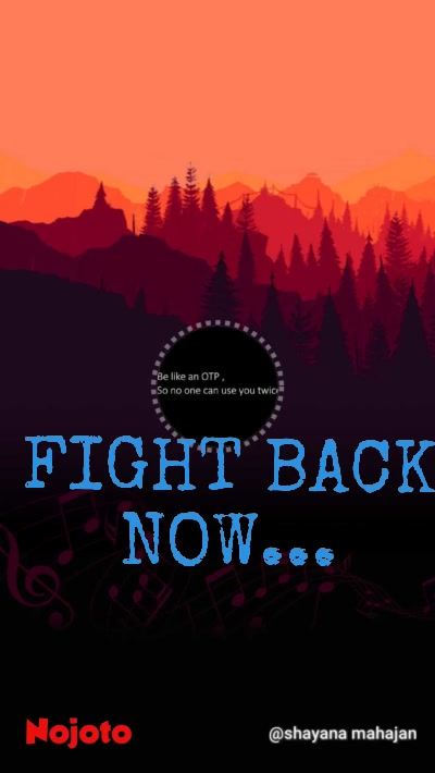 FIGHT BACK NOW...