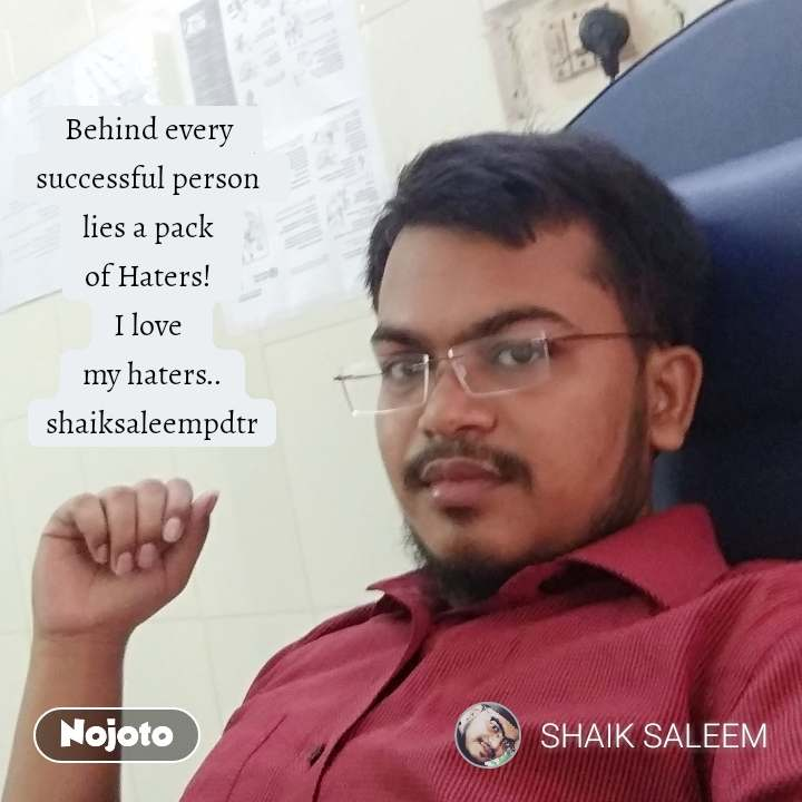 Behind every  successful person  lies a pack  of Haters!  I love  my haters.. shaiksaleempdtr #NojotoQuote