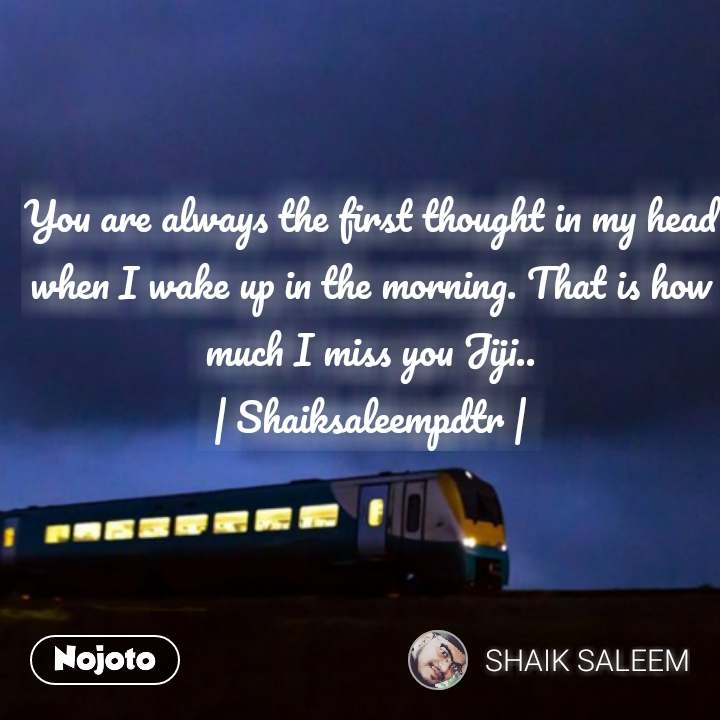 ज़िन्दगी का सफर  You are always the first thought in my head when I wake up in the morning. That is how much I miss you Jiji.. | Shaiksaleempdtr | #NojotoQuote