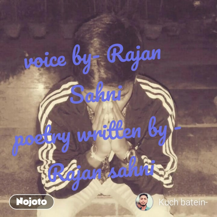 #NojotoVideovoice by- Rajan Sahni poetry written by -Rajan sahni #NojotoVoice