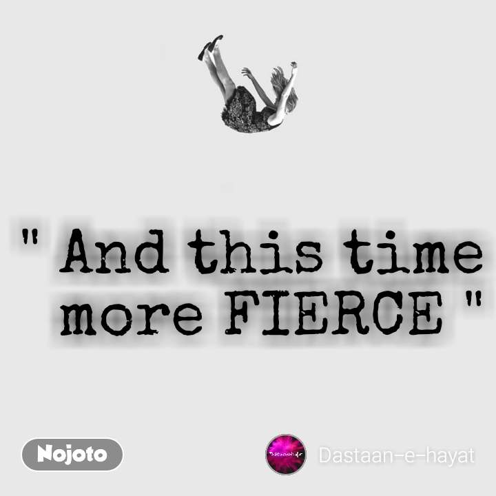 """"""" And this time more FIERCE """""""
