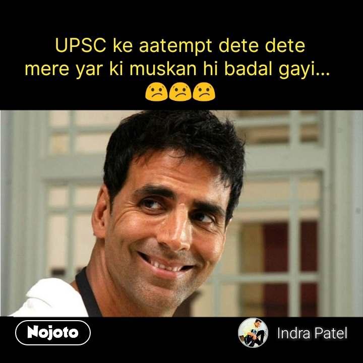 UPSC ke aatempt dete dete mere yar ki muskan hi badal gayi...  😕😕😕 #NojotoQuote