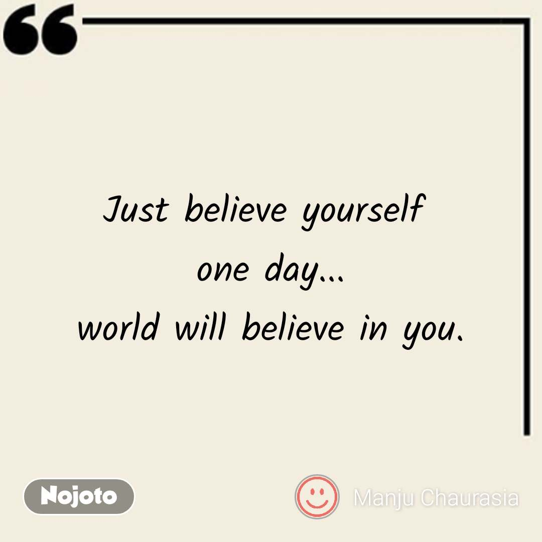 Best English Quotes Just Believe Yourself One Day Nojoto