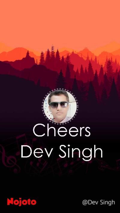 Cheers Dev Singh