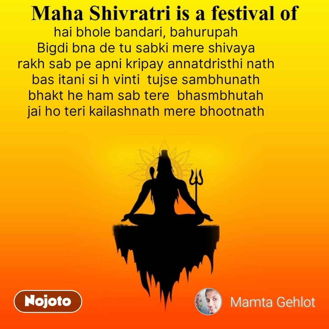 Maha shivratri is a festival of  hai bhole bandari, bahurupah Bigdi bna de tu sabki mere shivaya rakh sab pe apni kripay annatdristhi nath bas itani si h vinti  tujse sambhunath bhakt he ham sab tere  bhasmbhutah jai ho teri kailashnath mere bhootnath  #NojotoQuote
