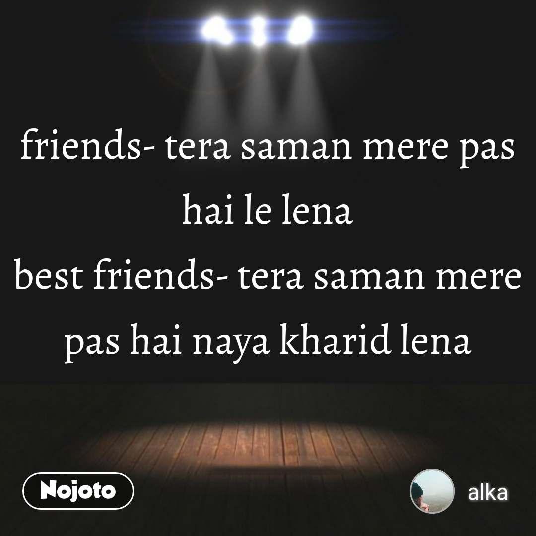 friends- tera saman mere pas hai le lena best friends- tera saman mere pas hai naya kharid lena #NojotoQuote
