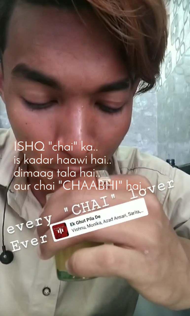 """ISHQ """"chai"""" ka.. is kadar haawi hai.. dimaag tala hai.. aur chai """"CHAABHI"""" hai.."""