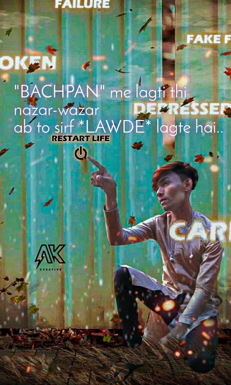 """BACHPAN"" me lagti thi nazar-wazar  ab to sirf *LAWDE* lagte hai.."