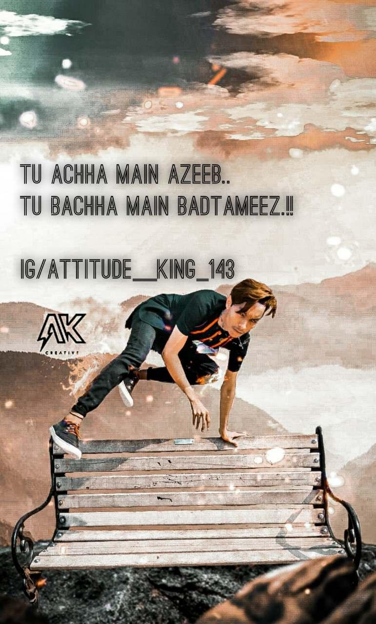 Tu achha main AZEEB.. Tu bachha main BADTAMEEZ.!!  IG/attitude__king_143