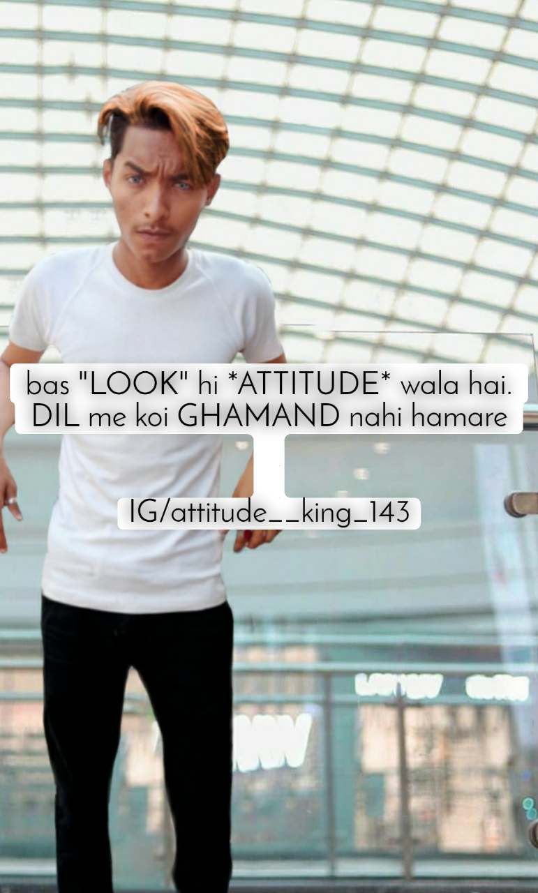 "bas ""LOOK"" hi *ATTITUDE* wala hai. DIL me koi GHAMAND nahi hamare   IG/attitude__king_143"