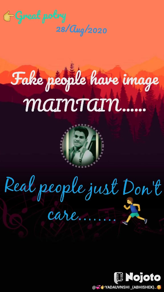 Fake people have image MAINTAIN...... Real people just Don't care........ 🏃 👉Great potry  28/Aug/2020