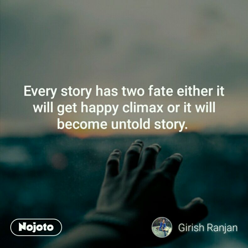 Every story has two fate either it will get happy climax or it will become untold story.