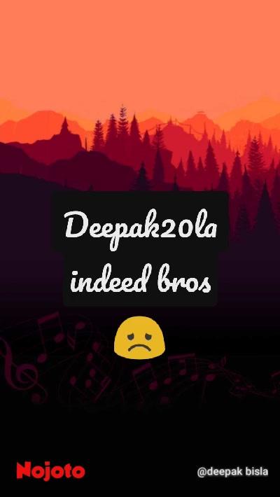 Deepak20la indeed bros 😞