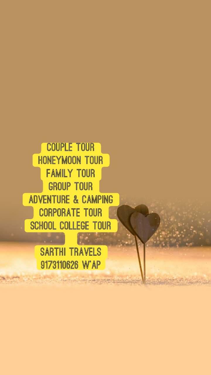 COUPLE TOUR HONEYMOON TOUR FAMILY TOUR GROUP TOUR ADVENTURE & CAMPING CORPORATE TOUR SCHOOL COLLEGE TOUR  SARTHI TRAVELS 9173110626 W'AP