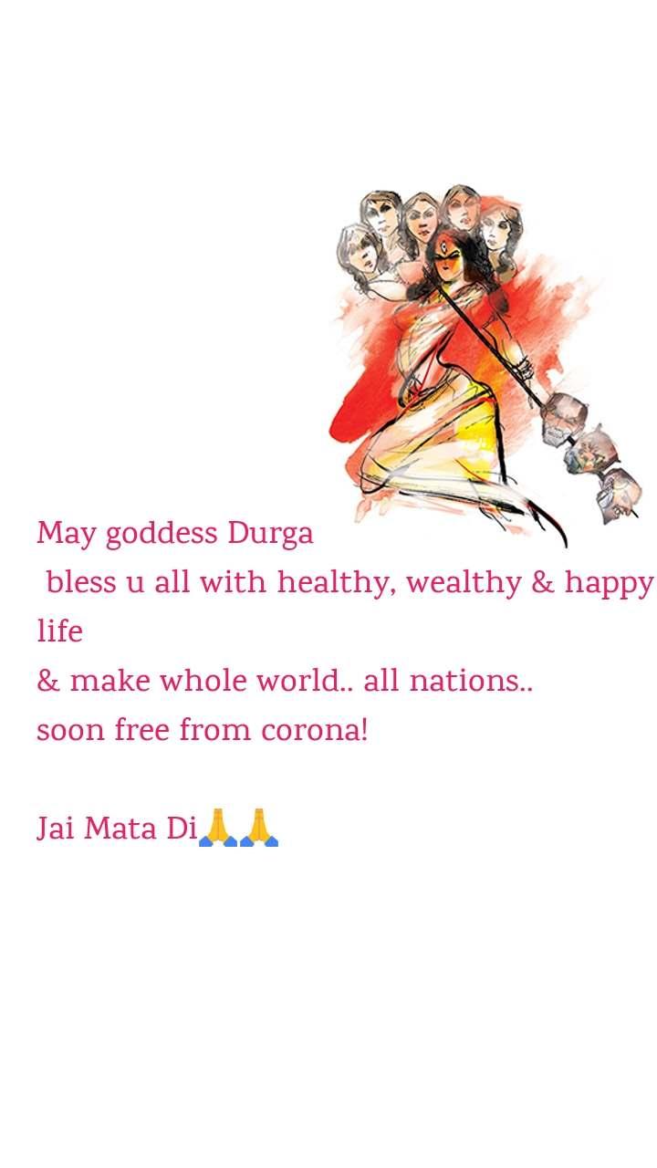 May goddess Durga  bless u all with healthy, wealthy & happy life  & make whole world.. all nations.. soon free from corona!  Jai Mata Di🙏🙏