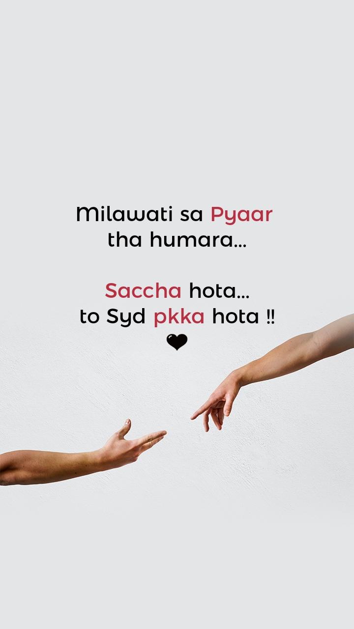 Milawati sa Pyaar  tha humara...  Saccha hota... to Syd pkka hota !! 🖤