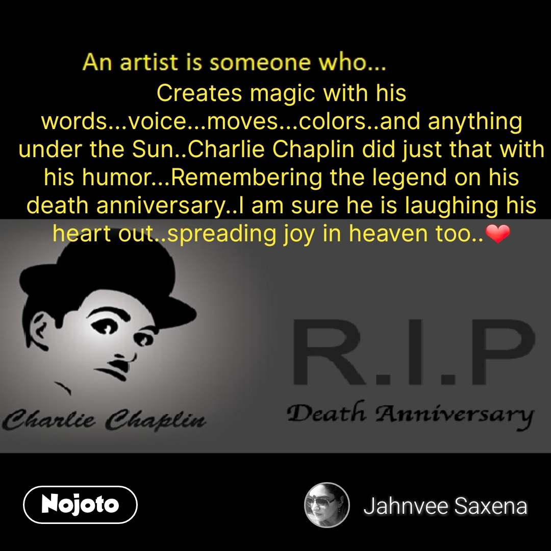 Creates magic with his words...voice...moves...colors..and anything under the Sun..Charlie Chaplin did just that with his humor...Remembering the legend on his death anniversary..I am sure he is laughing his heart out..spreading joy in heaven too..❤️ #NojotoQuote