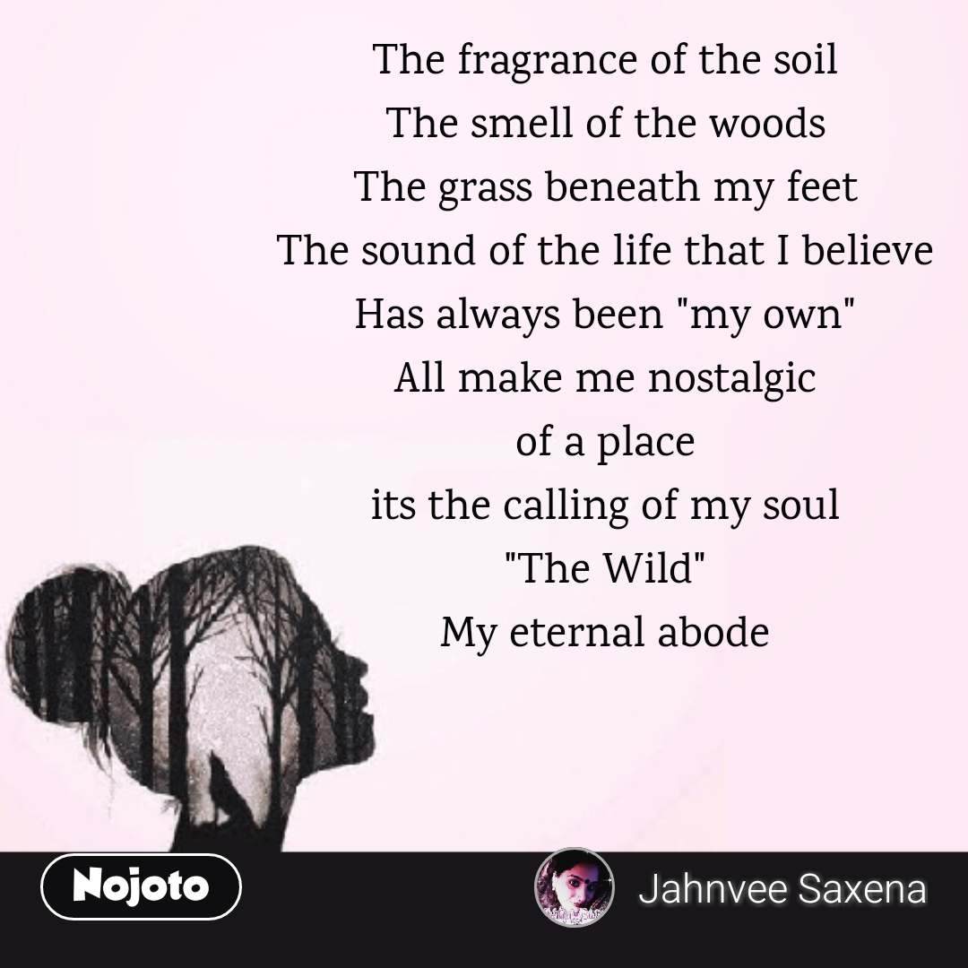 "Girl quotes in Hindi    The fragrance of the soil The smell of the woods The grass beneath my feet The sound of the life that I believe Has always been ""my own"" All make me nostalgic of a place its the calling of my soul ""The Wild"" My eternal abode    #NojotoQuote"