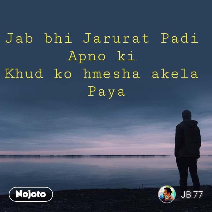 Jab bhi Jarurat Padi  Apno ki  Khud ko hmesha akela  Paya #NojotoQuote