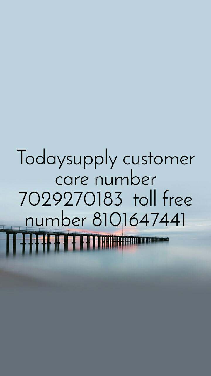 Todaysupply customer care number 7029270183  toll free number 8101647441