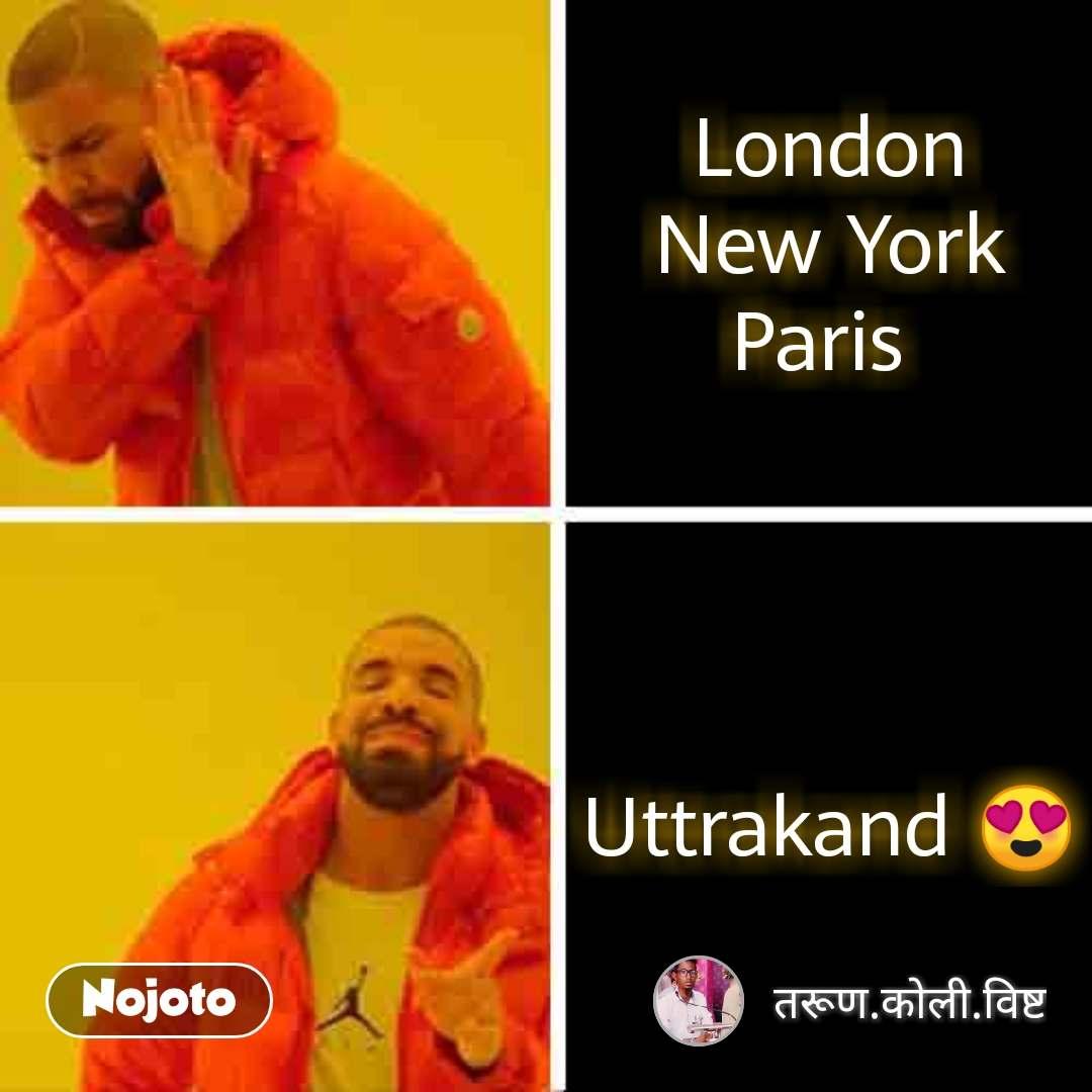 London New York Paris      Uttrakand 😍 #NojotoQuote