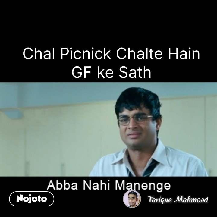 abba nahin manenge  Chal Picnick Chalte Hain GF ke Sath #NojotoQuote