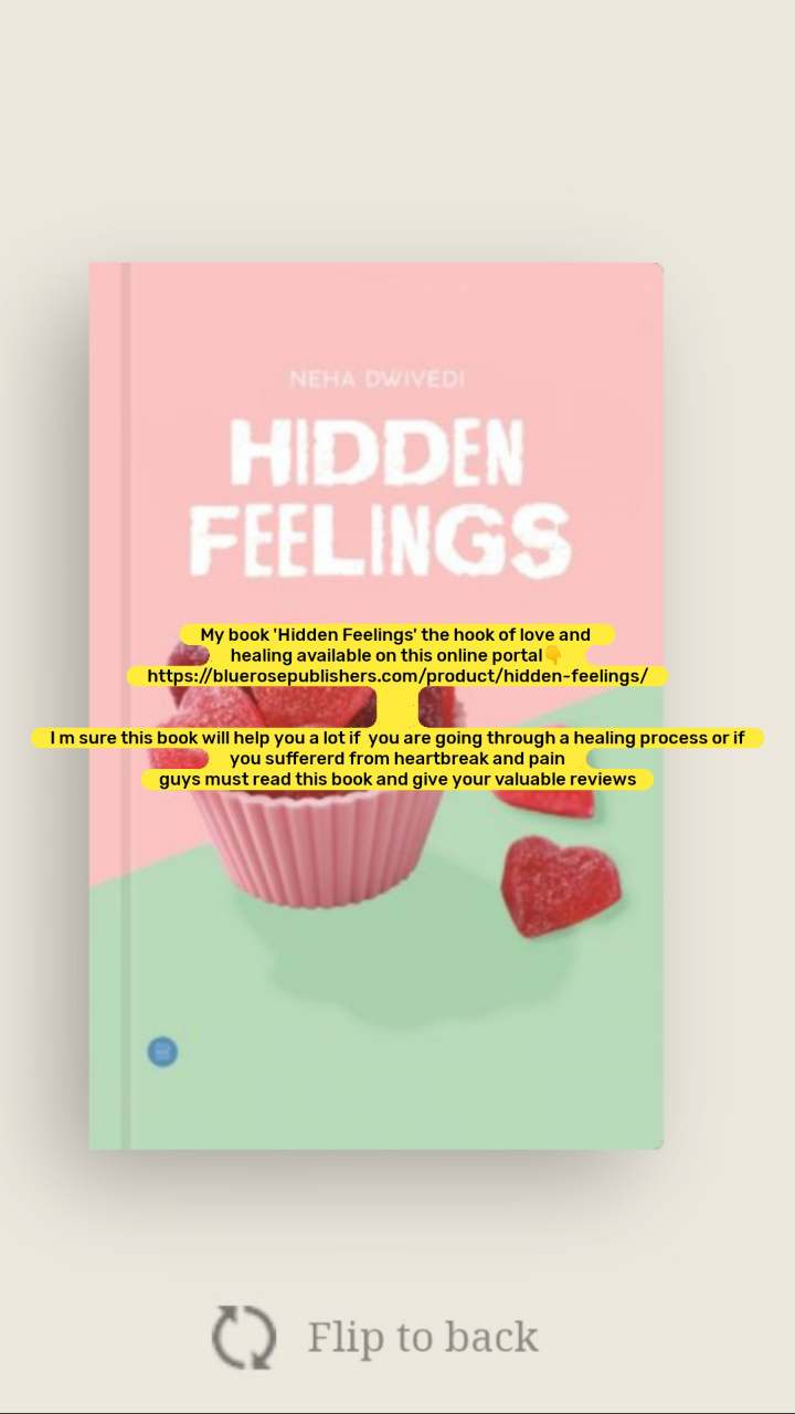 My book 'Hidden Feelings' the hook of love and  healing available on this online portal👇 https://bluerosepublishers.com/product/hidden-feelings/   I m sure this book will help you a lot if  you are going through a healing process or if you suffererd from heartbreak and pain guys must read this book and give your valuable reviews
