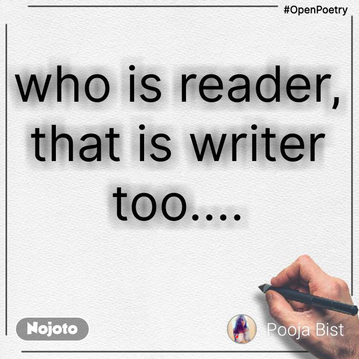 #OpenPoetry who is reader, that is writer too....