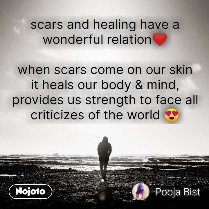 scars and healing have a wonderful relation❤  when scars come on our skin it heals our body & mind, provides us strength to face all criticizes of the world 😍