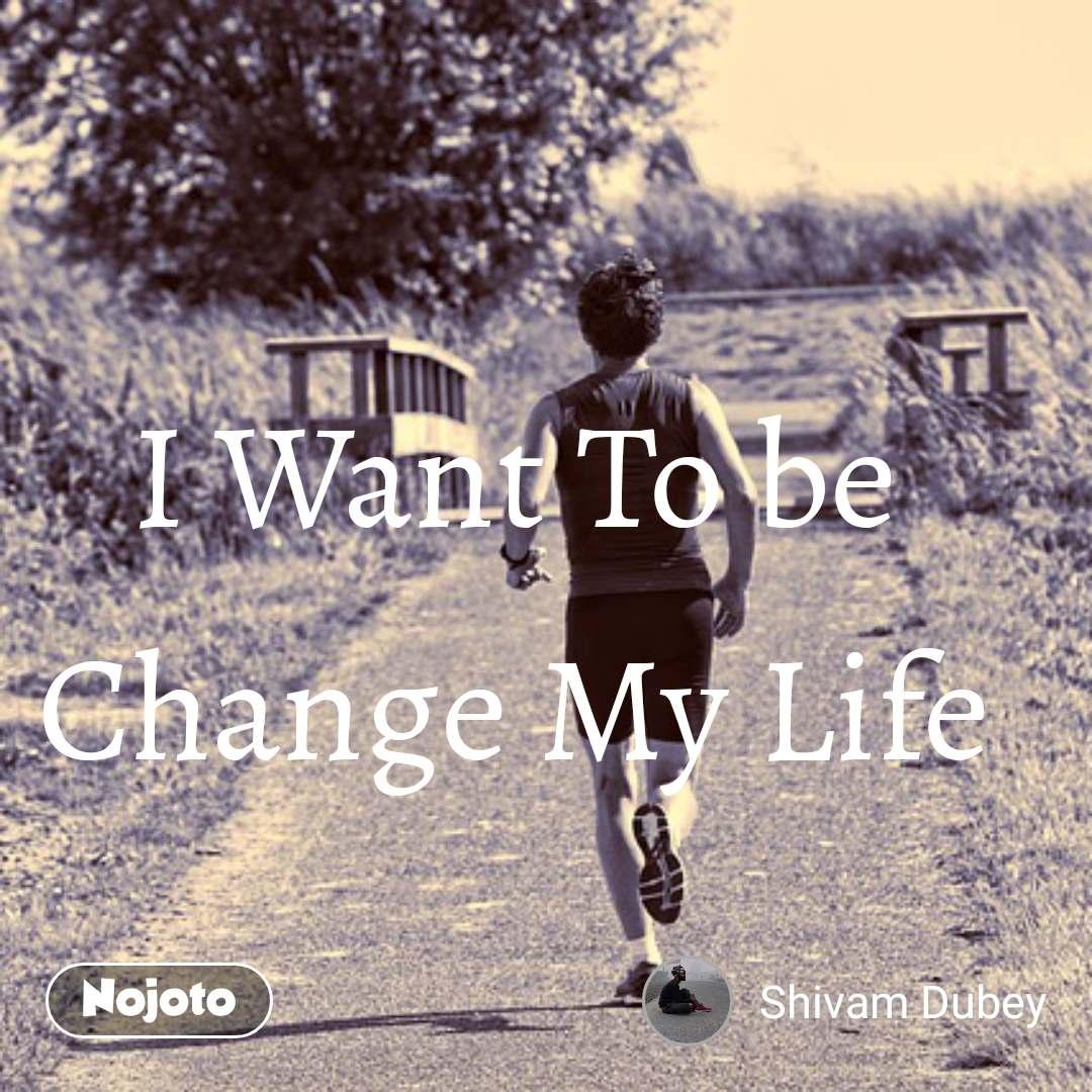 Hindi Sms Shayari I Want To Be Change My Life No Nojoto