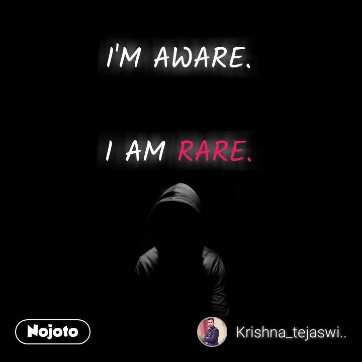 I'M AWARE.  I AM RARE. #NojotoQuote