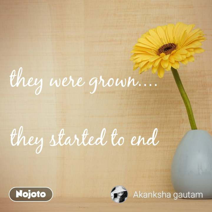 they were grown....  they started to end #NojotoQuote
