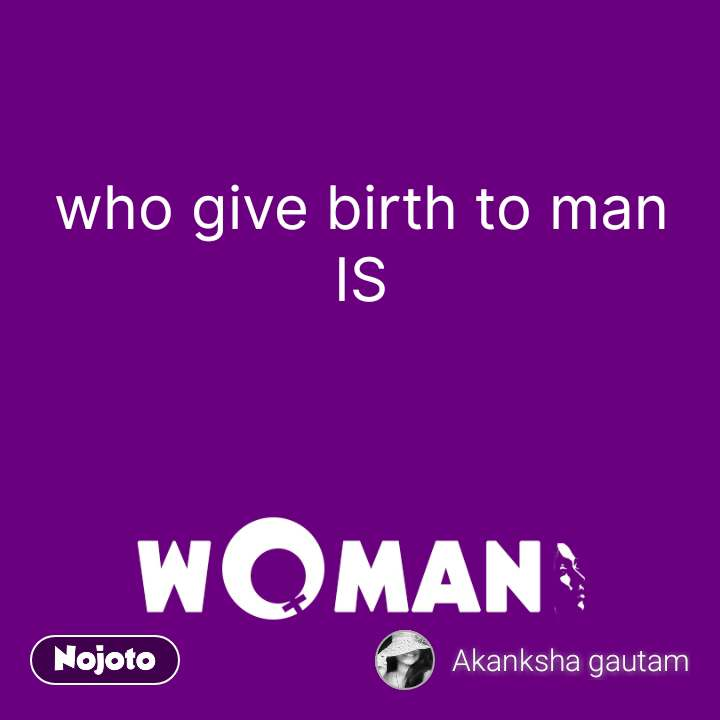who give birth to man IS #NojotoQuote