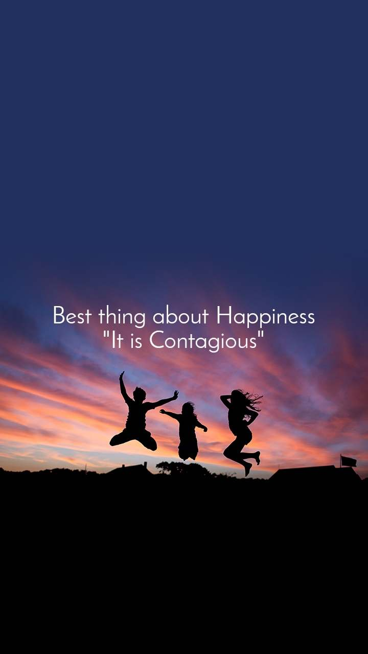 """Best thing about Happiness """"It is Contagious"""""""
