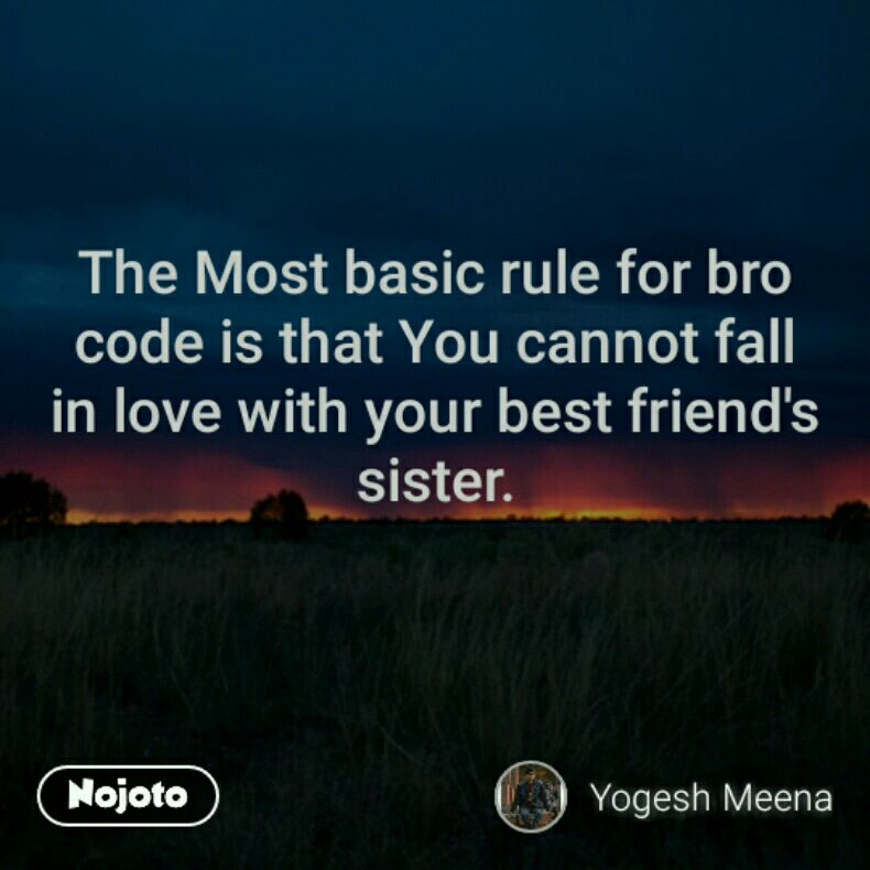 The Most basic rule for bro code is that You cannot fall in love with your best friend's sister.