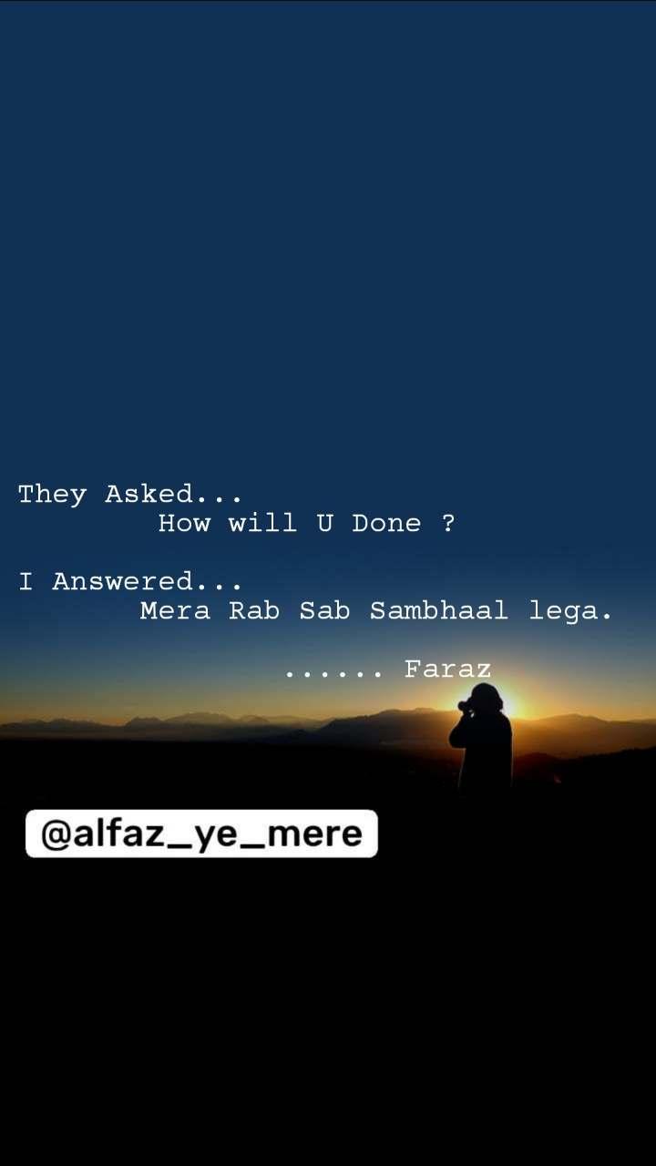 They Asked...         How will U Done ?  I Answered...        Mera Rab Sab Sambhaal lega.                 ...... Faraz