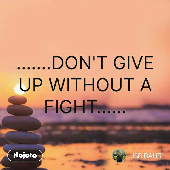 .......DON'T GIVE UP WITHOUT A FIGHT...... #NojotoQuote