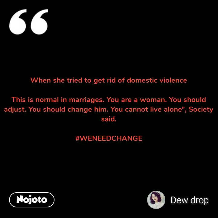 "When she tried to get rid of domestic violence  This is normal in marriages. You are a woman. You should adjust. You should change him. You cannot live alone"", Society said.  #WENEEDCHANGE #NojotoQuote"