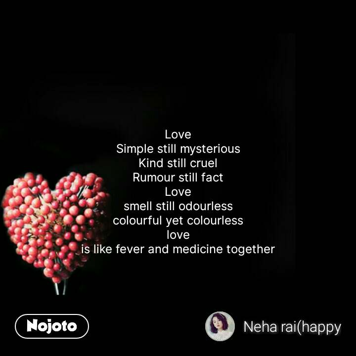 Dil quotes in Hindi   Love Simple still mysterious Kind still cruel Rumour still fact Love smell still odourless colourful yet colourless love is like fever and medicine together #NojotoQuote