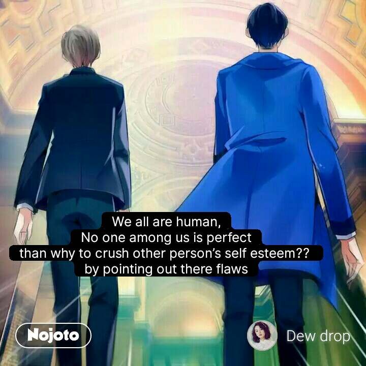 We all are human, No one among us is perfect than why to crush other person's self esteem??  by pointing out there flaws  #NojotoQuote