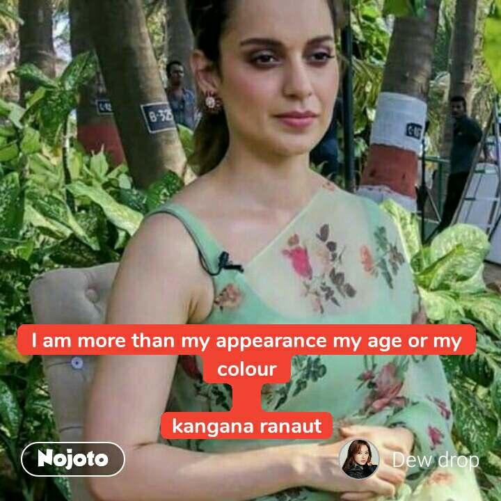 I am more than my appearance my age or my colour  kangana ranaut #NojotoQuote