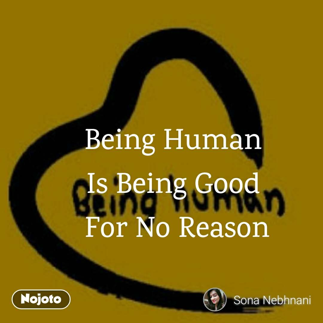Being Human Is Being Good For No Reason My Quote Nojoto