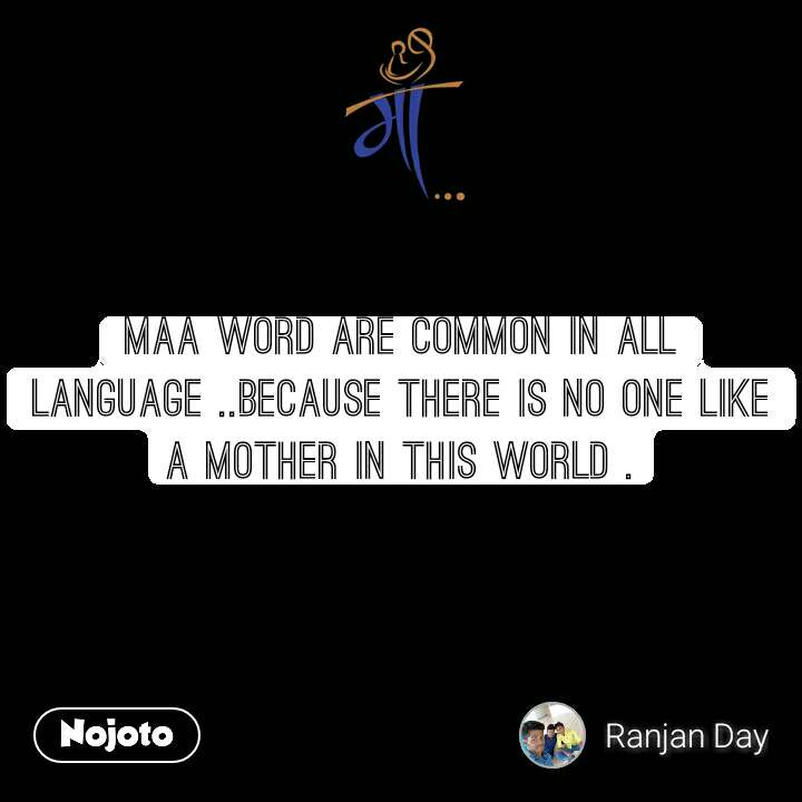 माँ Maa word are common in all language ..because there is no one like a mother in this world .