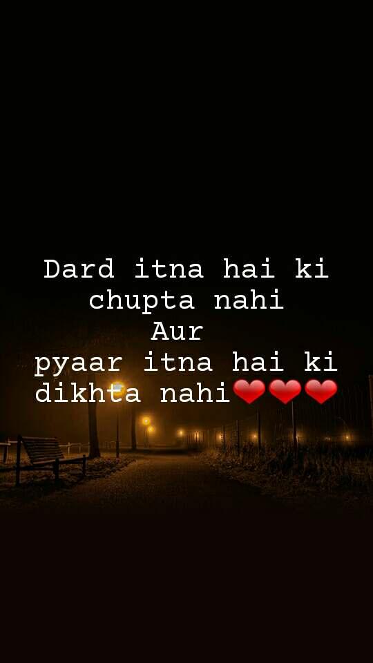 Dard itna hai ki chupta nahi Aur  pyaar itna hai ki dikhta nahi❤❤❤