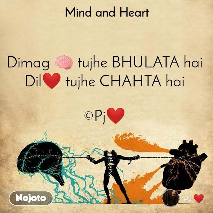 Mind and Heart  Dimag 🧠 tujhe BHULATA hai Dil❤ tujhe CHAHTA hai  ©Pj❤